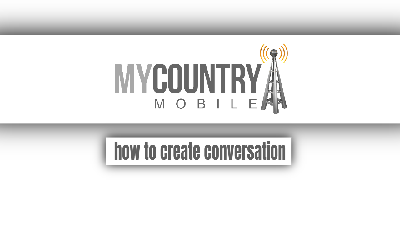 How To Create Conversation? - My Country Mobile