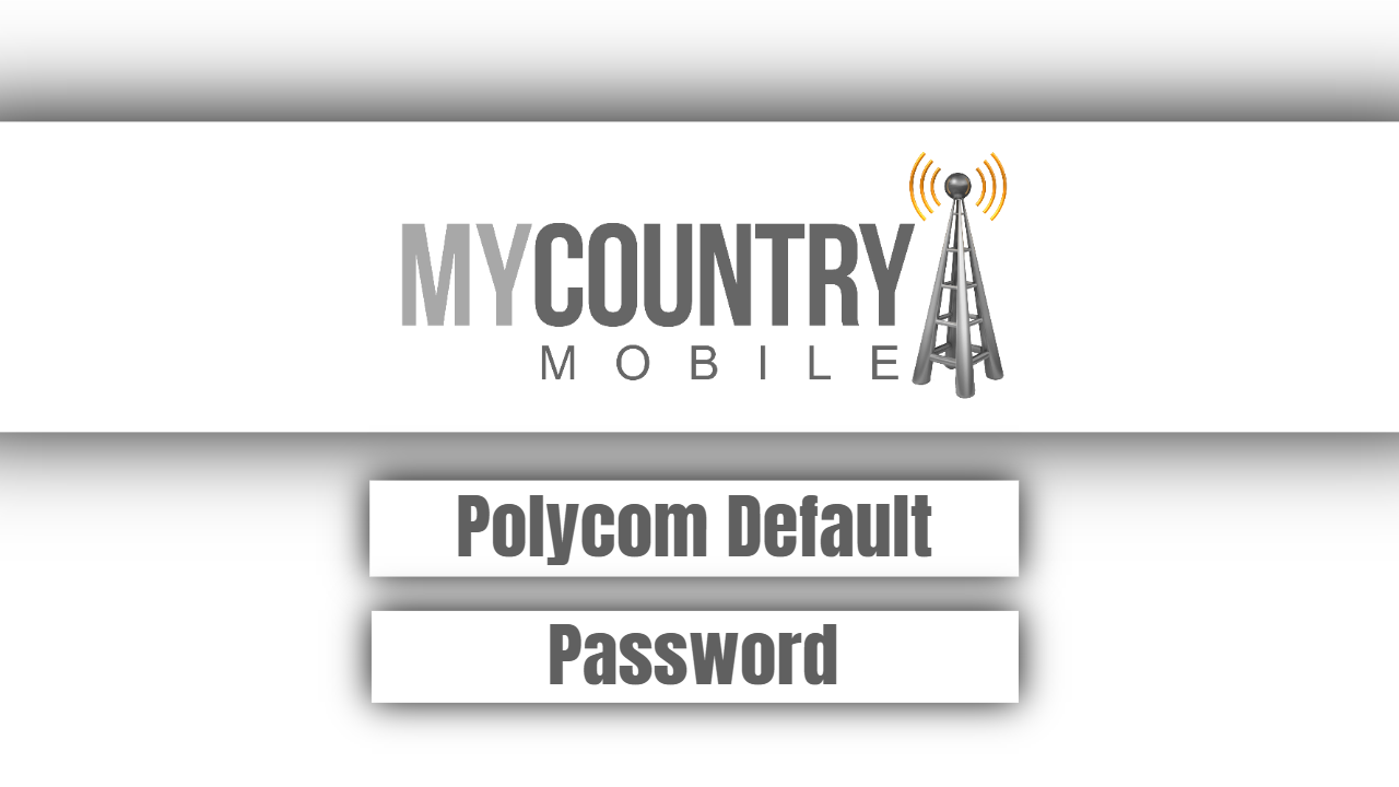 Polycom Default Password - My Country Mobile