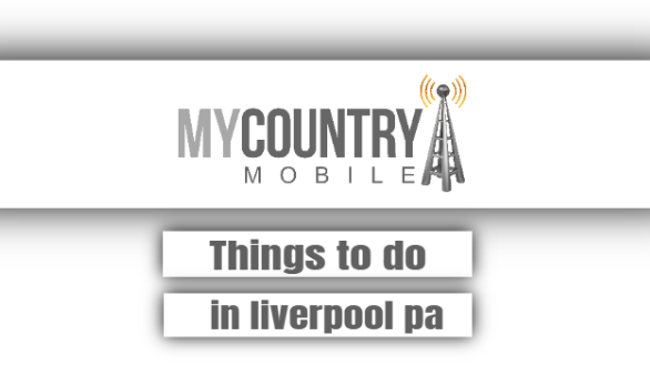 Things To Do In Liverpool Pa - My Country Mobile